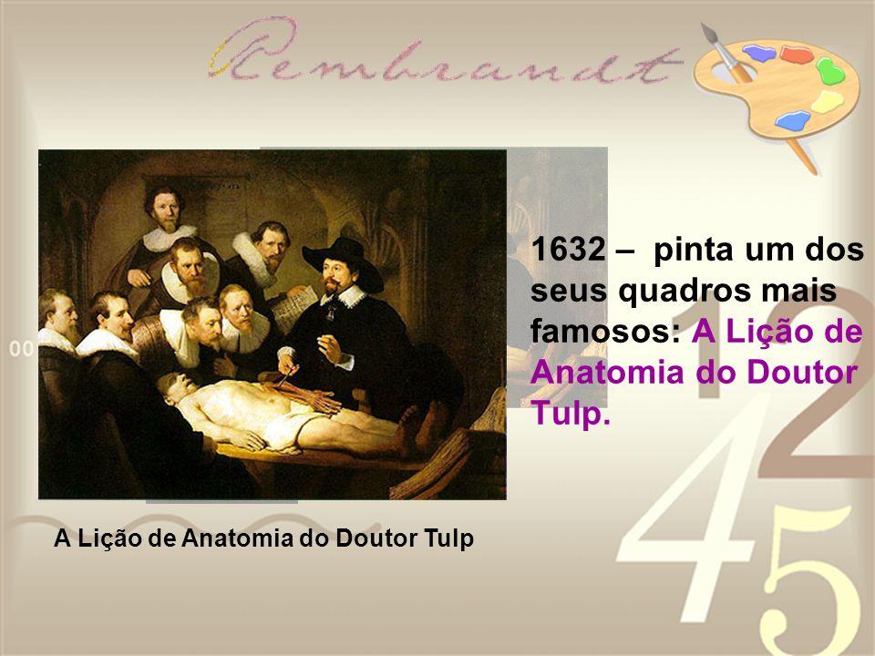 1632 – pinta um dos seus quadros mais famosos: A Lição de Anatomia do Doutor Tulp. A Lição de Anatomia do Doutor Tulp