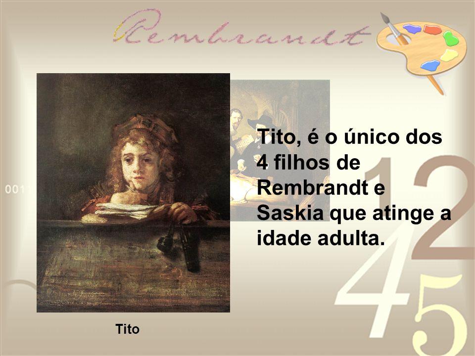 Tito, é o único dos 4 filhos de Rembrandt e Saskia que atinge a idade adulta. Tito