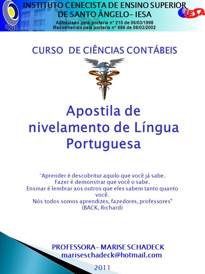 CURSO DE CIÊNCIAS CONTÁBEIS Apostila de nivelamento de Língua Portuguesa INSTITUTO CENECISTA DE ENSINO SUPERIOR DE SANTO ÂNGELO- IESA Autorizado pela