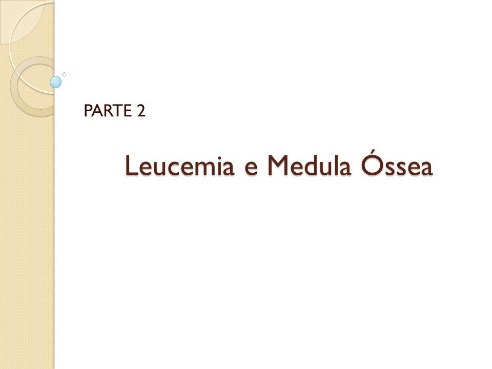Leucemia e Medula Óssea PARTE 2