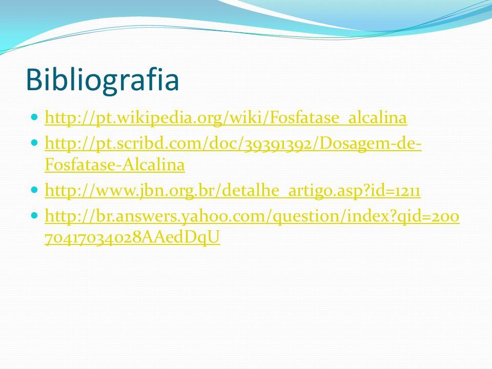 Bibliografia http://pt.wikipedia.org/wiki/Fosfatase_alcalina http://pt.scribd.com/doc/39391392/Dosagem-de- Fosfatase-Alcalina http://pt.scribd.com/doc
