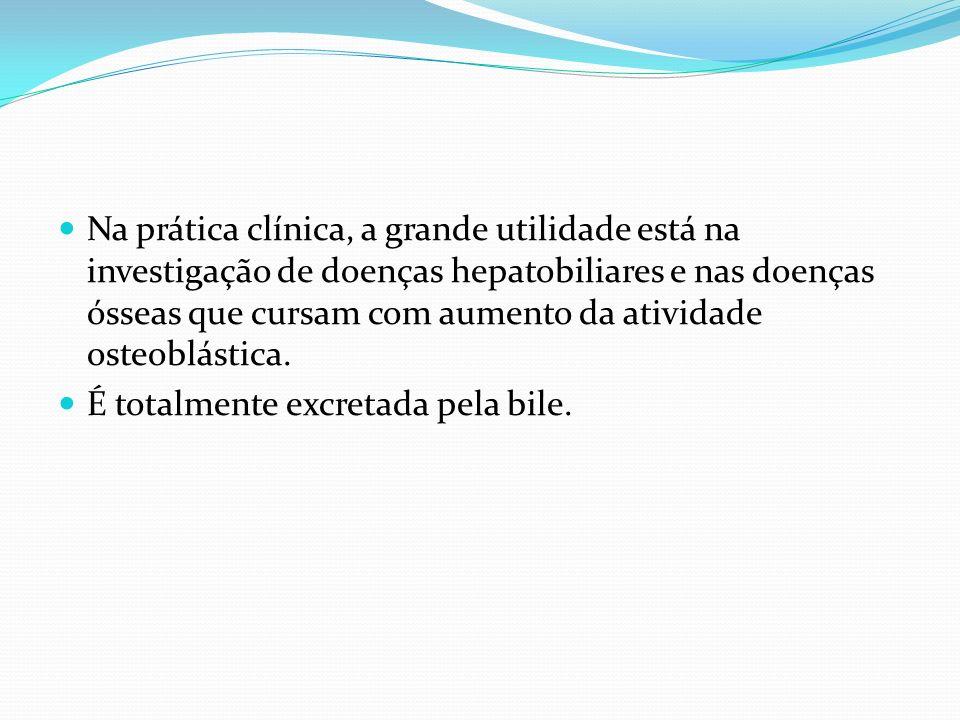 Na prática clínica, a grande utilidade está na investigação de doenças hepatobiliares e nas doenças ósseas que cursam com aumento da atividade osteobl