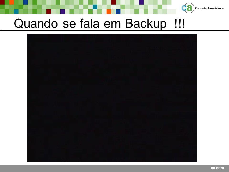 ca.com Quando se fala em Backup!!!
