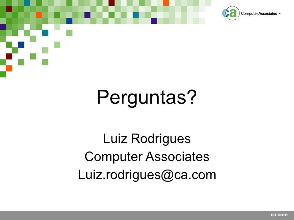 ca.com Perguntas? Luiz Rodrigues Computer Associates Luiz.rodrigues@ca.com
