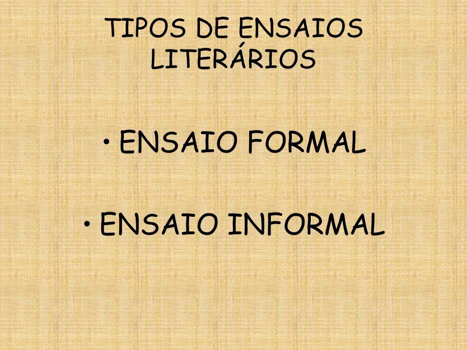 TIPOS DE ENSAIOS LITERÁRIOS ENSAIO FORMAL ENSAIO INFORMAL