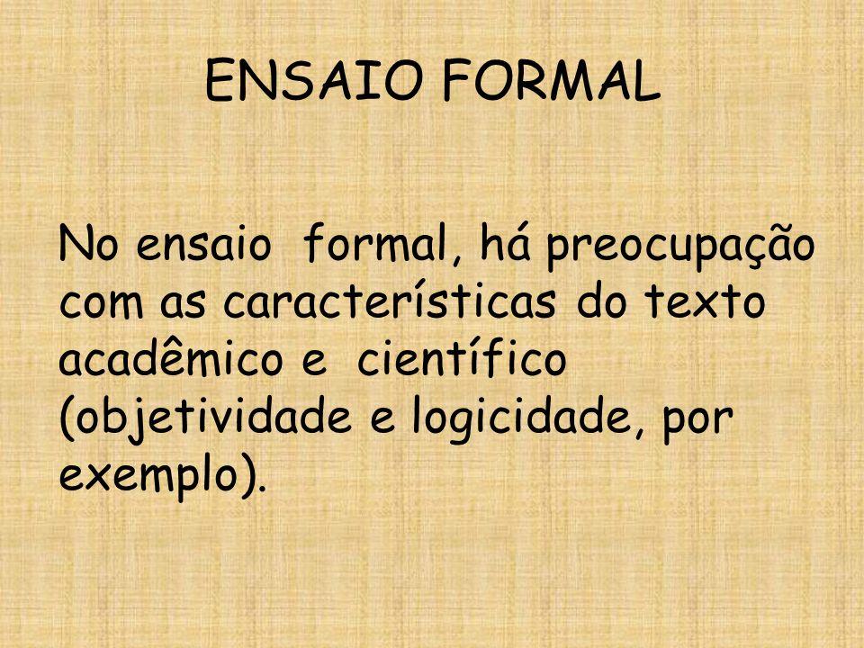 ENSAIO FORMAL No ensaio formal, há preocupação com as características do texto acadêmico e científico (objetividade e logicidade, por exemplo).