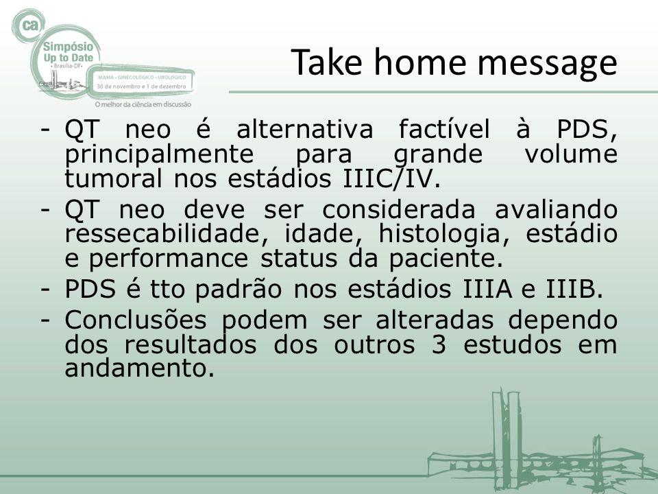 Take home message -QT neo é alternativa factível à PDS, principalmente para grande volume tumoral nos estádios IIIC/IV.