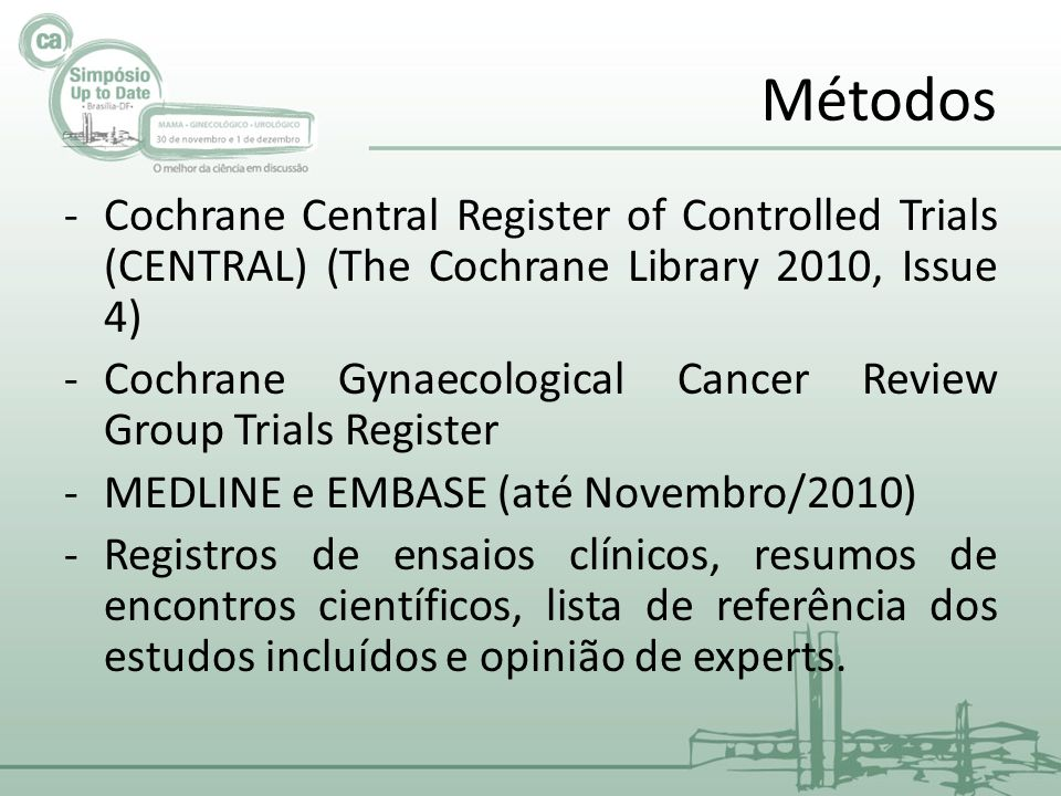 Métodos -Cochrane Central Register of Controlled Trials (CENTRAL) (The Cochrane Library 2010, Issue 4) -Cochrane Gynaecological Cancer Review Group Tr