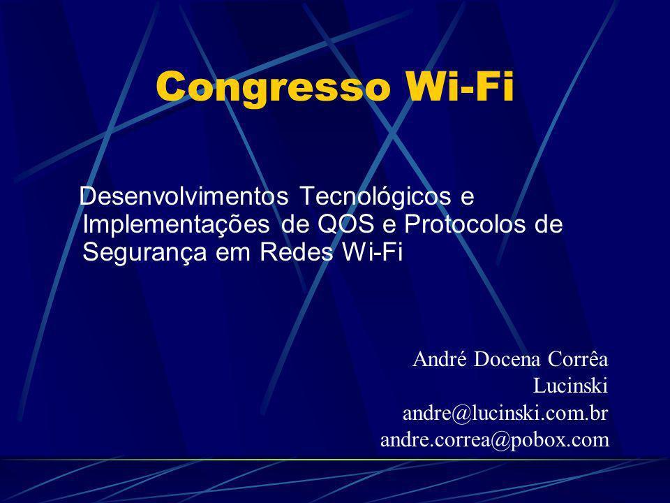 Agenda 802.11 – Padrões / Grupos de Trabalho 802.11e - QOS WEP / WEP 2 802.1x Riscos associadoas a utilização de redes Wi-Fi e medidas de Segurança Q&A