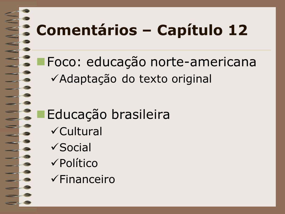 Comentários – Capítulo 12 Foco: educação norte-americana Adaptação do texto original Educação brasileira Cultural Social Político Financeiro