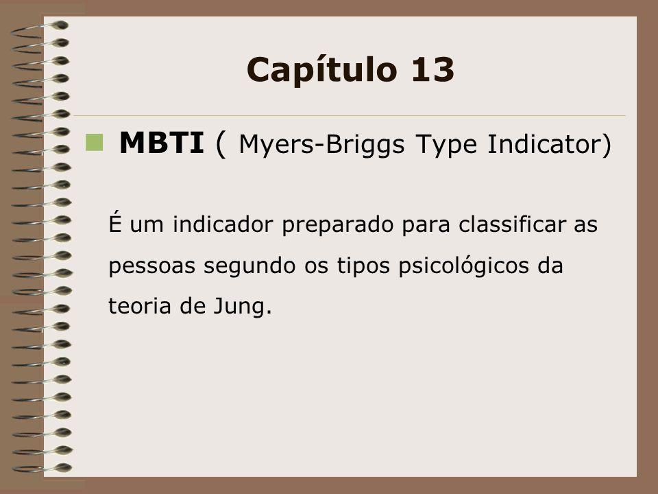 Capítulo 13 MBTI ( Myers-Briggs Type Indicator) É um indicador preparado para classificar as pessoas segundo os tipos psicológicos da teoria de Jung.