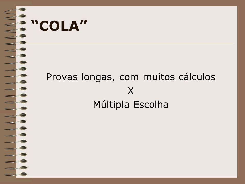 COLA Provas longas, com muitos cálculos X Múltipla Escolha