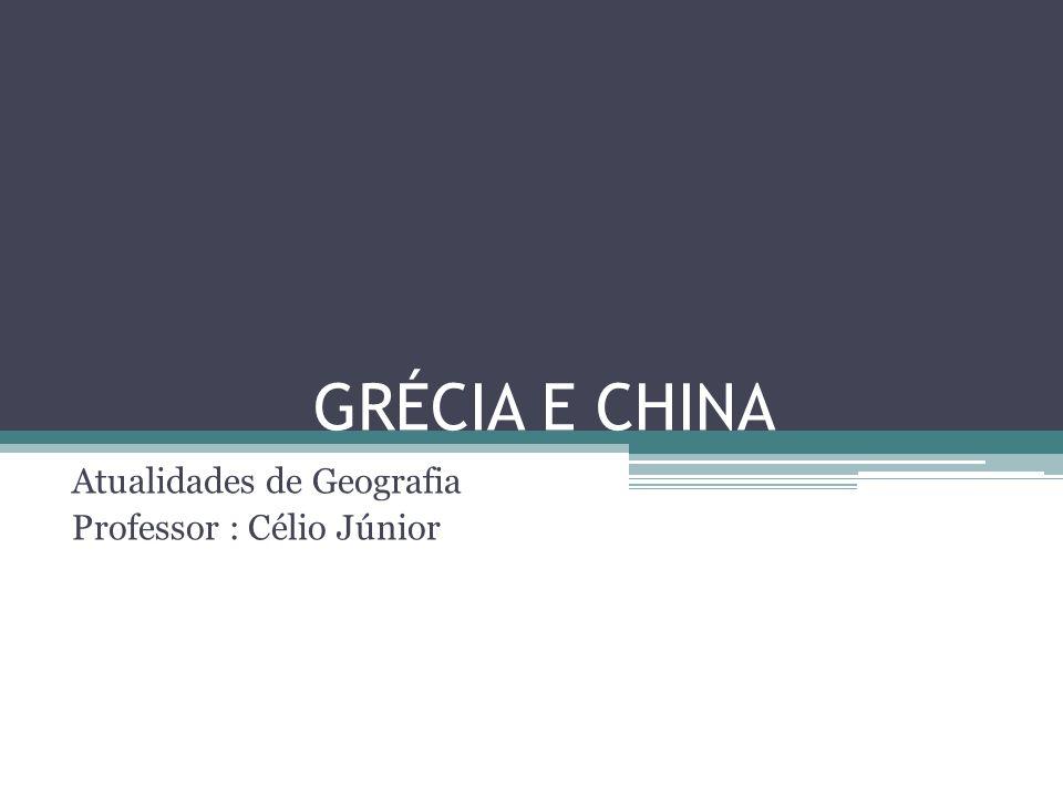 GRÉCIA E CHINA Atualidades de Geografia Professor : Célio Júnior