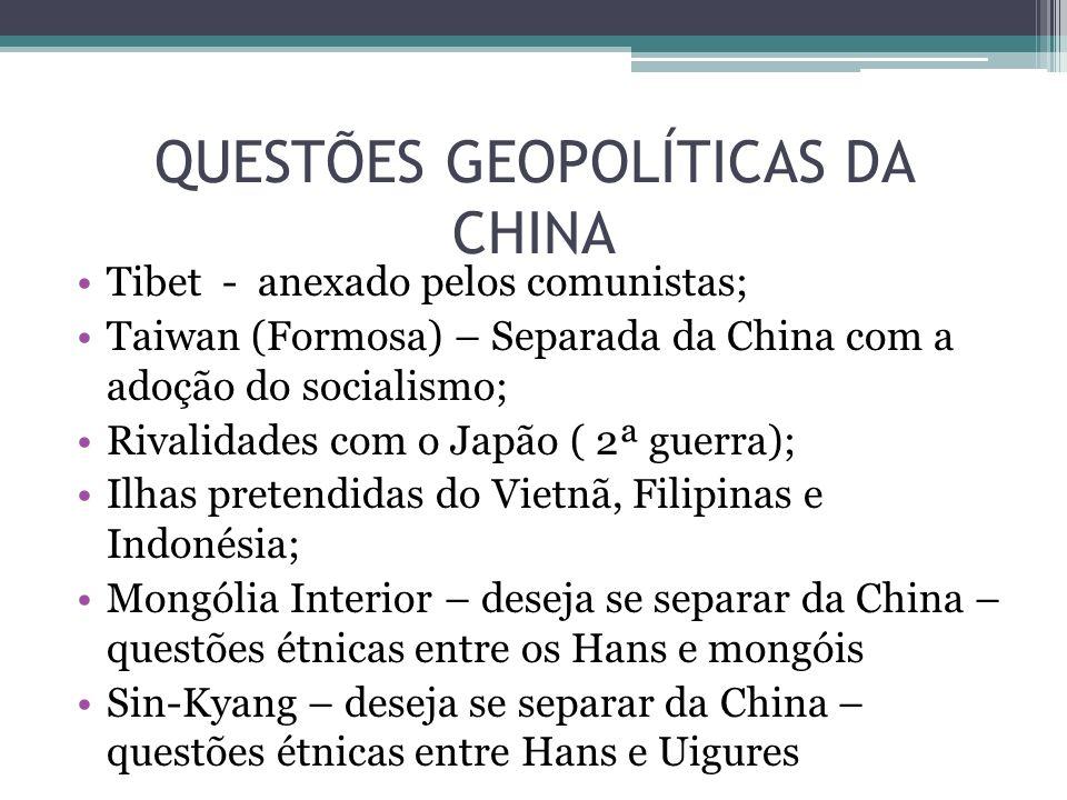 QUESTÕES GEOPOLÍTICAS DA CHINA Tibet - anexado pelos comunistas; Taiwan (Formosa) – Separada da China com a adoção do socialismo; Rivalidades com o Ja
