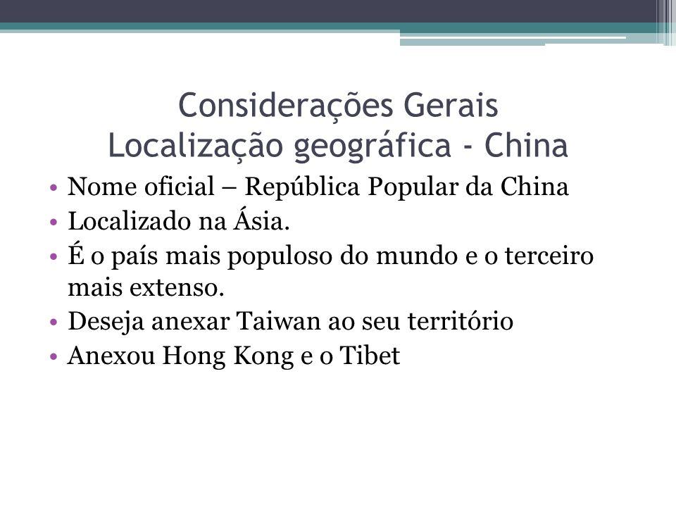 Considerações Gerais Localização geográfica - China Nome oficial – República Popular da China Localizado na Ásia. É o país mais populoso do mundo e o