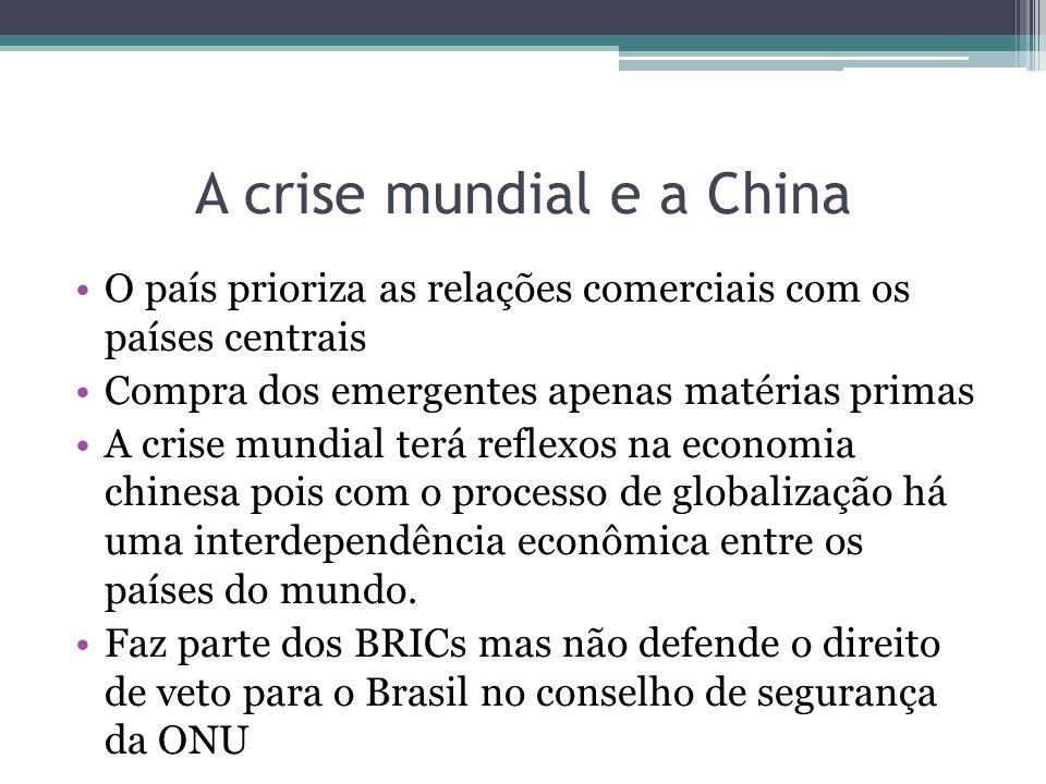 A crise mundial e a China O país prioriza as relações comerciais com os países centrais Compra dos emergentes apenas matérias primas A crise mundial t