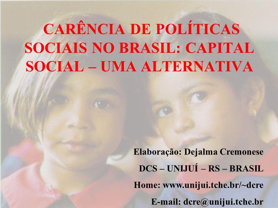1 CARÊNCIA DE POLÍTICAS SOCIAIS NO BRASIL: CAPITAL SOCIAL – UMA ALTERNATIVA Elaboração: Dejalma Cremonese DCS – UNIJUÍ – RS – BRASIL Home: www.unijui.