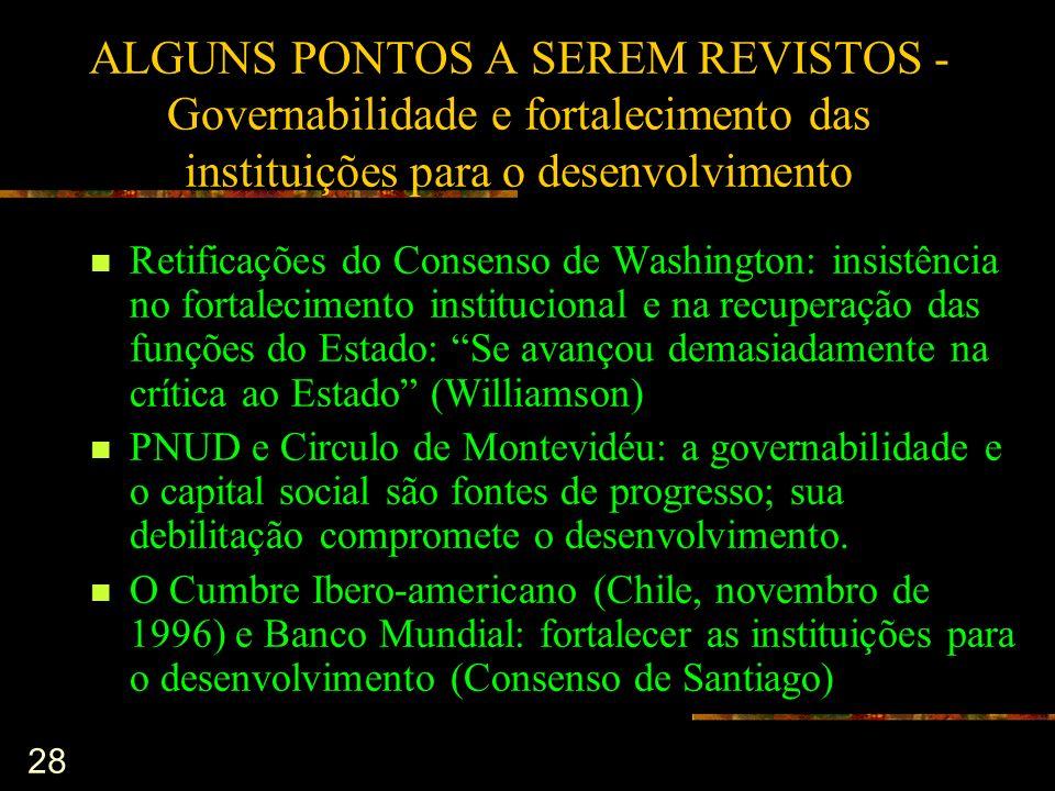28 ALGUNS PONTOS A SEREM REVISTOS - Governabilidade e fortalecimento das instituições para o desenvolvimento Retificações do Consenso de Washington: i