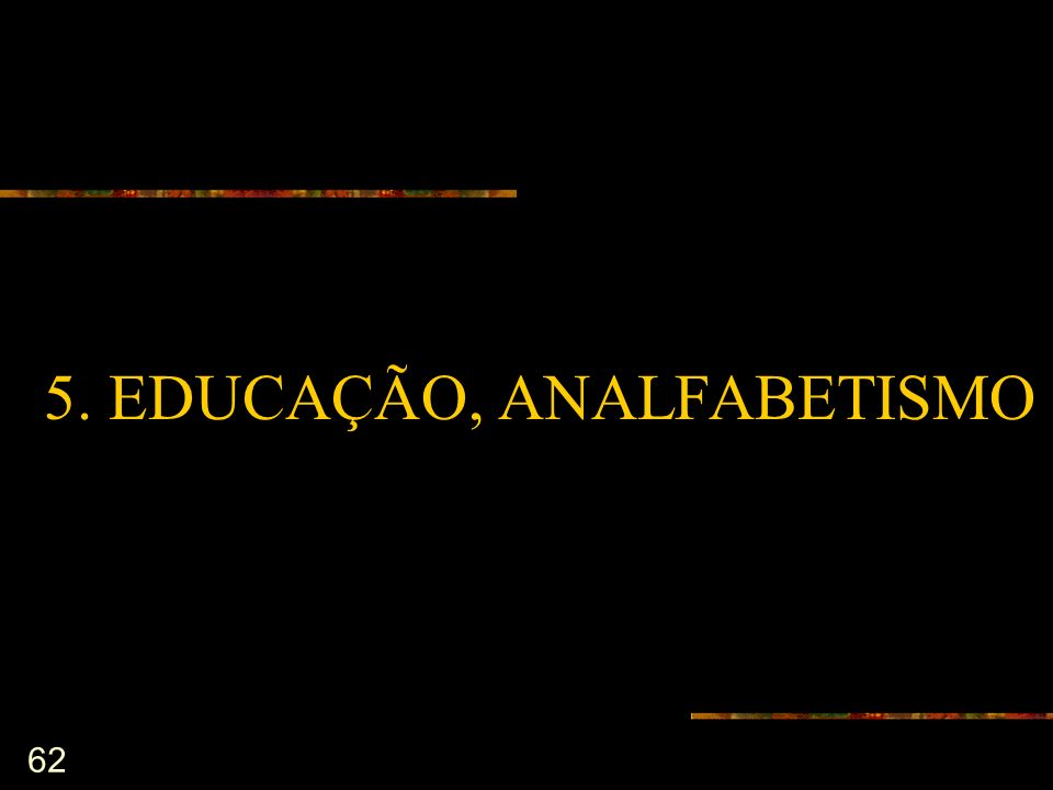 62 5. EDUCAÇÃO, ANALFABETISMO