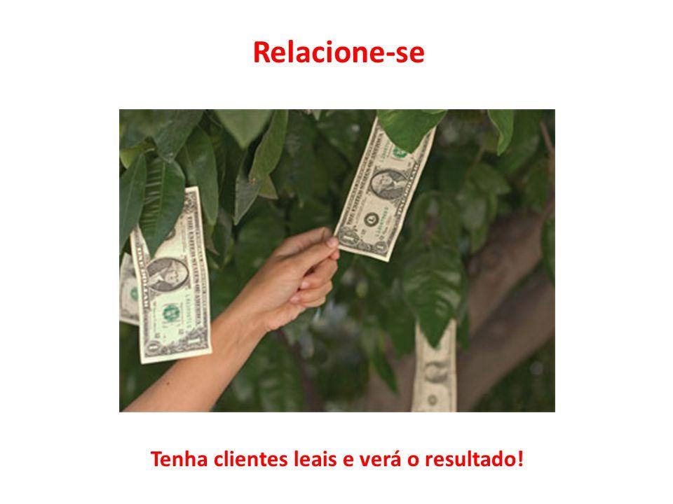 Relacione-se Tenha clientes leais e verá o resultado!