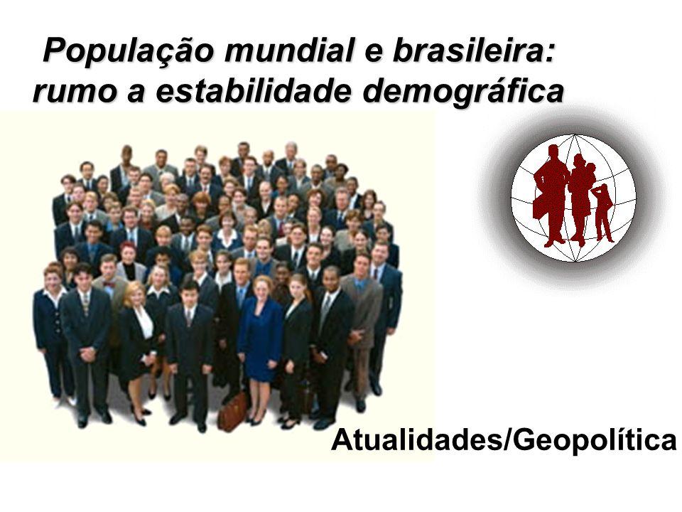População mundial e brasileira: rumo a estabilidade demográfica Atualidades/Geopolítica
