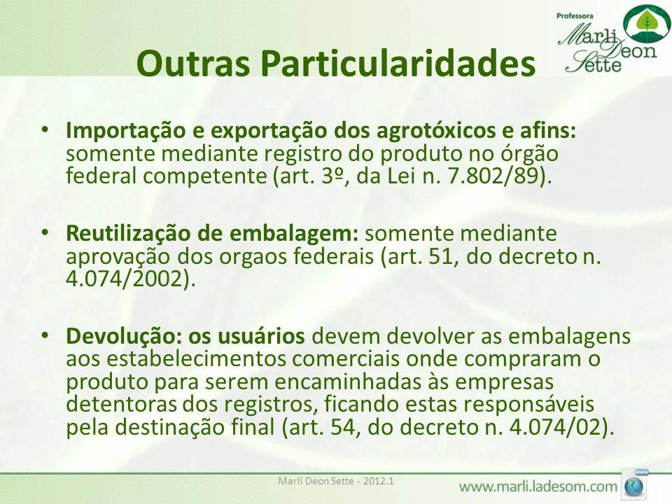 Outras Particularidades Importação e exportação dos agrotóxicos e afins: somente mediante registro do produto no órgão federal competente (art.