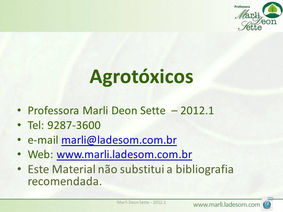 Agrotóxicos Professora Marli Deon Sette – 2012.1 Tel: 9287-3600 e-mail marli@ladesom.com.brmarli@ladesom.com.br Web: www.marli.ladesom.com.brwww.marli.ladesom.com.br Este Material não substitui a bibliografia recomendada.