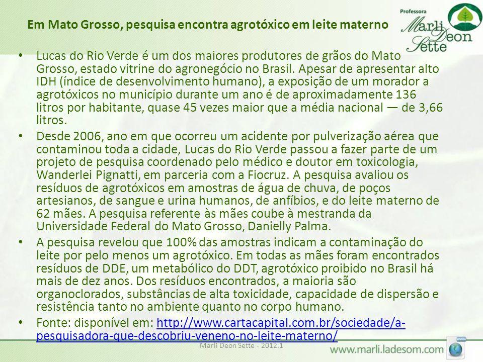 Em Mato Grosso, pesquisa encontra agrotóxico em leite materno Lucas do Rio Verde é um dos maiores produtores de grãos do Mato Grosso, estado vitrine do agronegócio no Brasil.