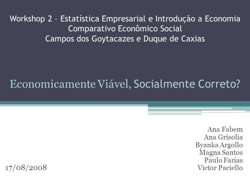 Workshop 2 – Estatística Empresarial e Introdução a Economia Comparativo Econômico Social Campos dos Goytacazes e Duque de Caxias Ana Fabem Ana Grisol