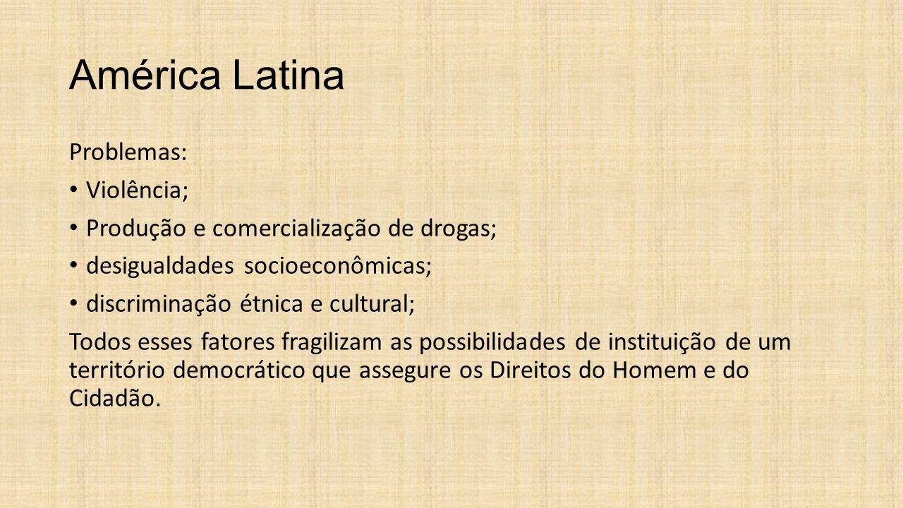 América Latina Problemas: Violência; Produção e comercialização de drogas; desigualdades socioeconômicas; discriminação étnica e cultural; Todos esses
