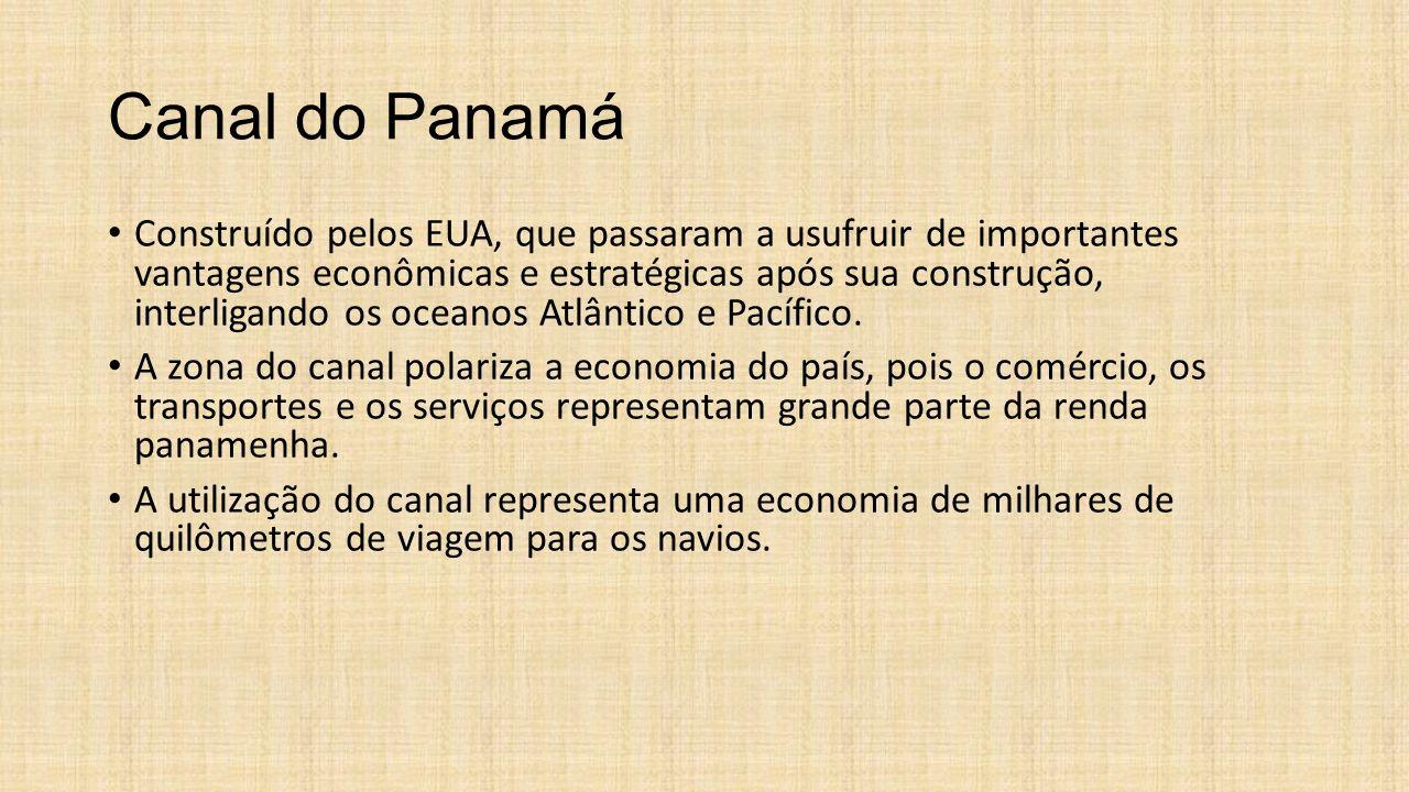 Canal do Panamá Construído pelos EUA, que passaram a usufruir de importantes vantagens econômicas e estratégicas após sua construção, interligando os