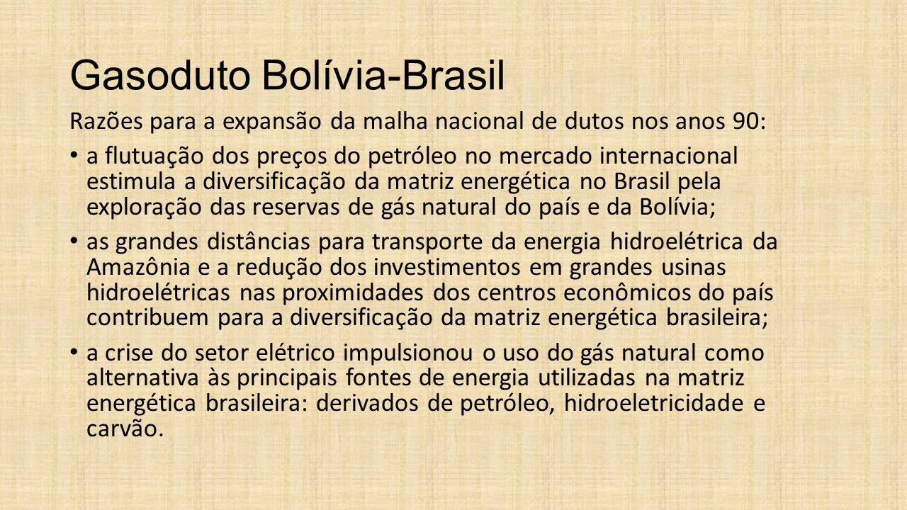 Importância do Gasoduto Bolívia-Brasil O gasoduto Bolívia-Brasil constitui parte da malha energética ligando uma área produtora de gás natural na Bolívia a importantes centros consumidores de energia no Brasil.