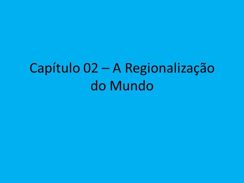 Capítulo 02 – A Regionalização do Mundo