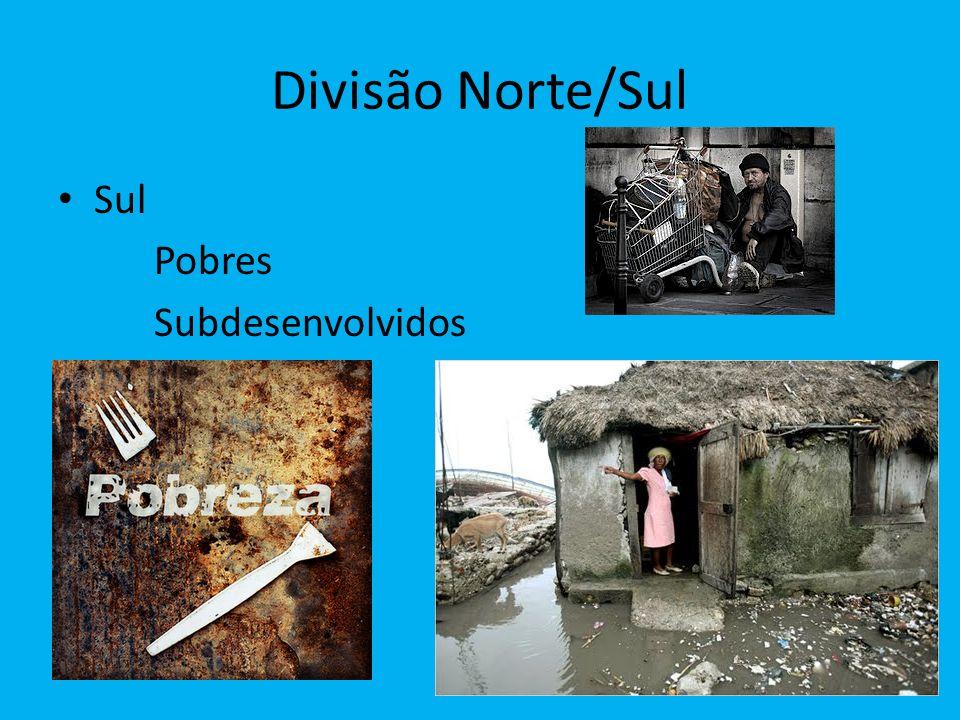 Divisão Norte/Sul Sul Pobres Subdesenvolvidos