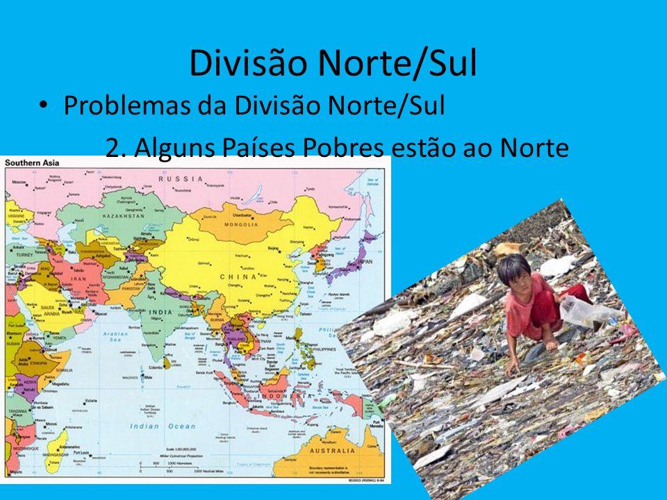 Divisão Norte/Sul Problemas da Divisão Norte/Sul 2. Alguns Países Pobres estão ao Norte