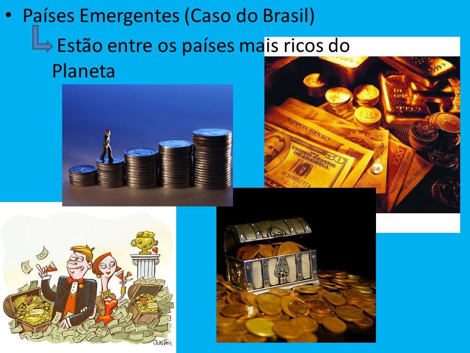 Países Emergentes (Caso do Brasil) Estão entre os países mais ricos do Planeta