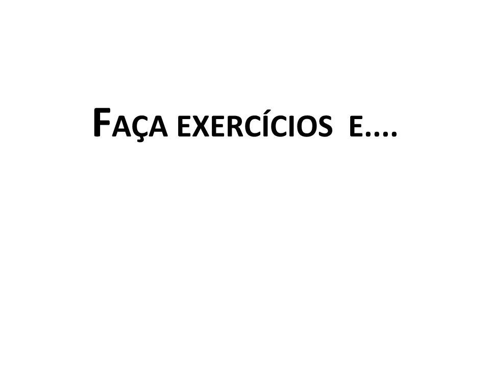 F AÇA EXERCÍCIOS E....