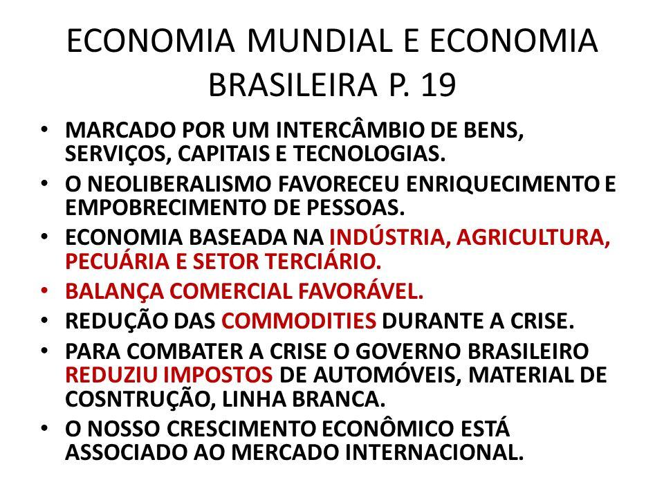 ECONOMIA MUNDIAL E ECONOMIA BRASILEIRA P. 19 MARCADO POR UM INTERCÂMBIO DE BENS, SERVIÇOS, CAPITAIS E TECNOLOGIAS. O NEOLIBERALISMO FAVORECEU ENRIQUEC