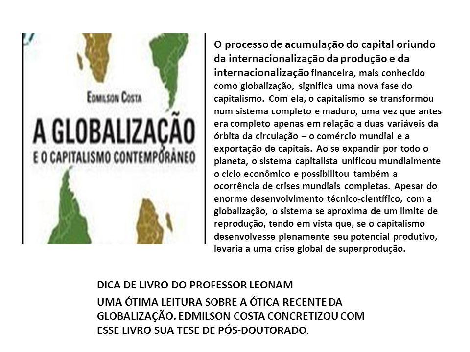 O processo de acumulação do capital oriundo da internacionalização da produção e da internacionalização financeira, mais conhecido como globalização,