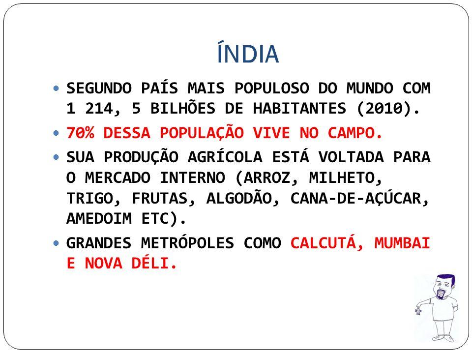 SEGUNDO PAÍS MAIS POPULOSO DO MUNDO COM 1 214, 5 BILHÕES DE HABITANTES (2010). 70% DESSA POPULAÇÃO VIVE NO CAMPO. SUA PRODUÇÃO AGRÍCOLA ESTÁ VOLTADA P