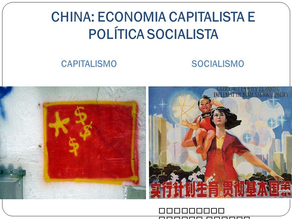 CHINA: ECONOMIA CAPITALISTA E POLÍTICA SOCIALISTA CAPITALISMOSOCIALISMO PROFESSOR LEONAM JUNIOR