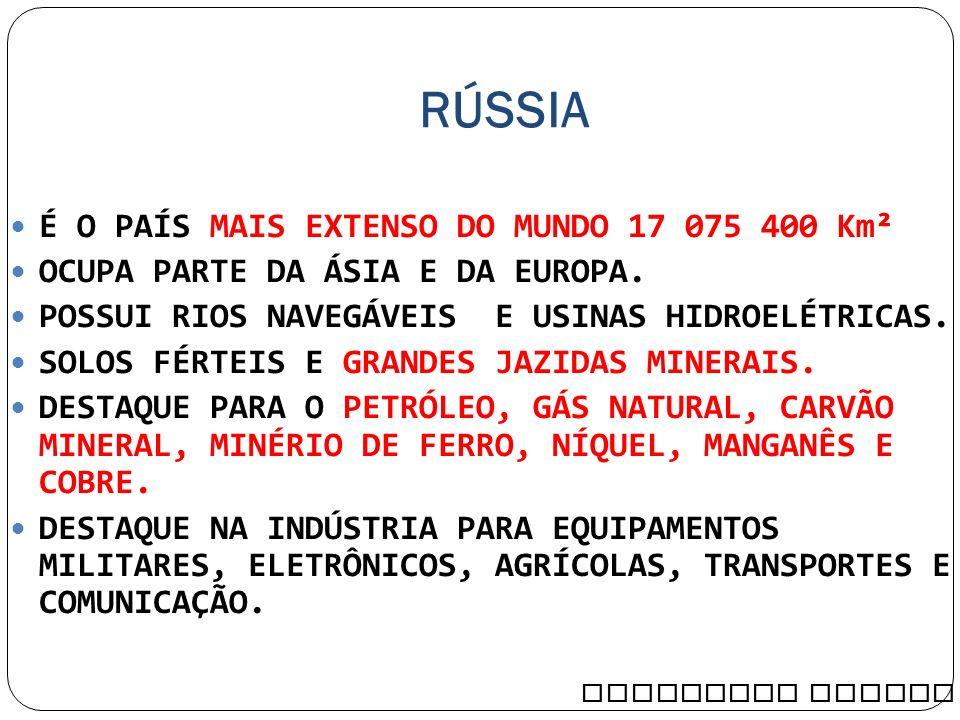 É O PAÍS MAIS EXTENSO DO MUNDO 17 075 400 Km² OCUPA PARTE DA ÁSIA E DA EUROPA. POSSUI RIOS NAVEGÁVEIS E USINAS HIDROELÉTRICAS. SOLOS FÉRTEIS E GRANDES