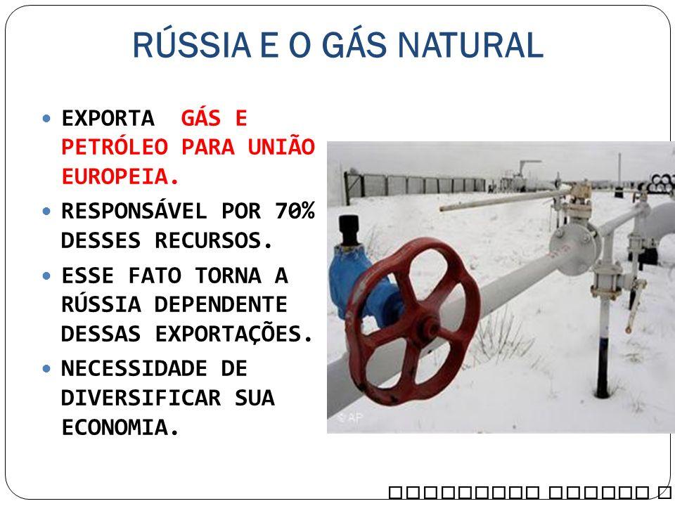 RÚSSIA E O GÁS NATURAL EXPORTA GÁS E PETRÓLEO PARA UNIÃO EUROPEIA.
