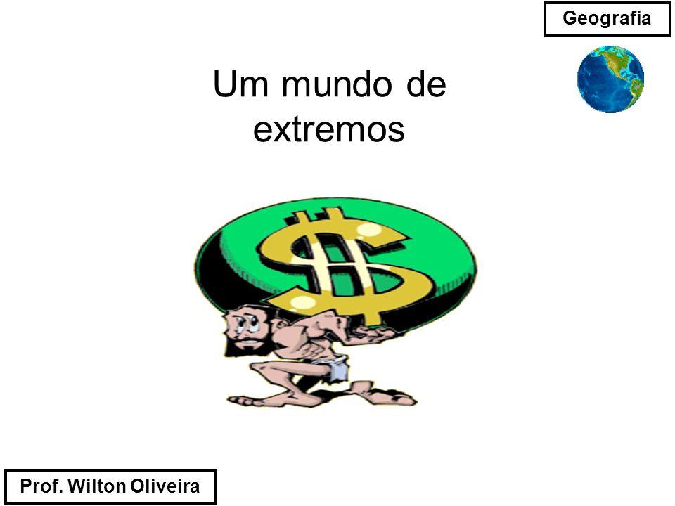 Prof. Wilton Oliveira Geografia Um mundo de extremos