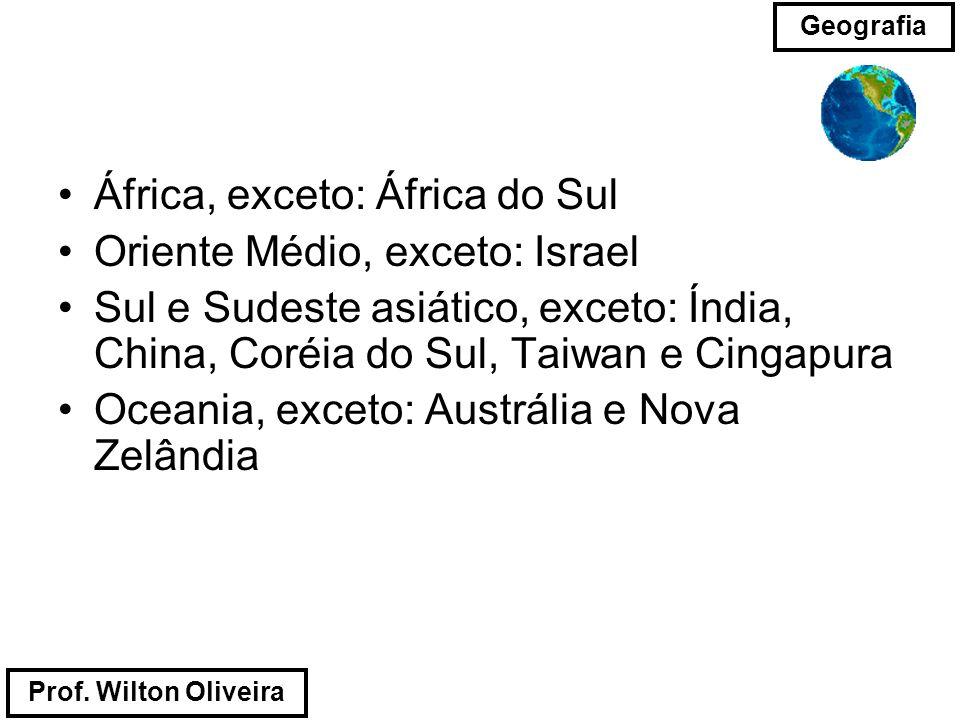 Prof. Wilton Oliveira Geografia África, exceto: África do Sul Oriente Médio, exceto: Israel Sul e Sudeste asiático, exceto: Índia, China, Coréia do Su