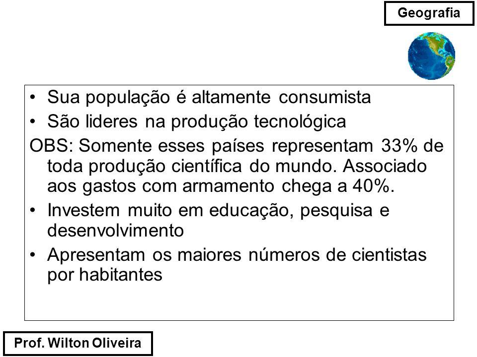 Prof. Wilton Oliveira Geografia Sua população é altamente consumista São lideres na produção tecnológica OBS: Somente esses países representam 33% de