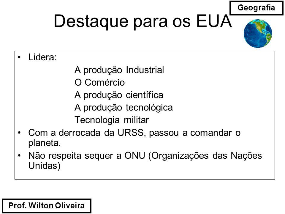 Prof. Wilton Oliveira Geografia Destaque para os EUA Lidera: A produção Industrial O Comércio A produção científica A produção tecnológica Tecnologia