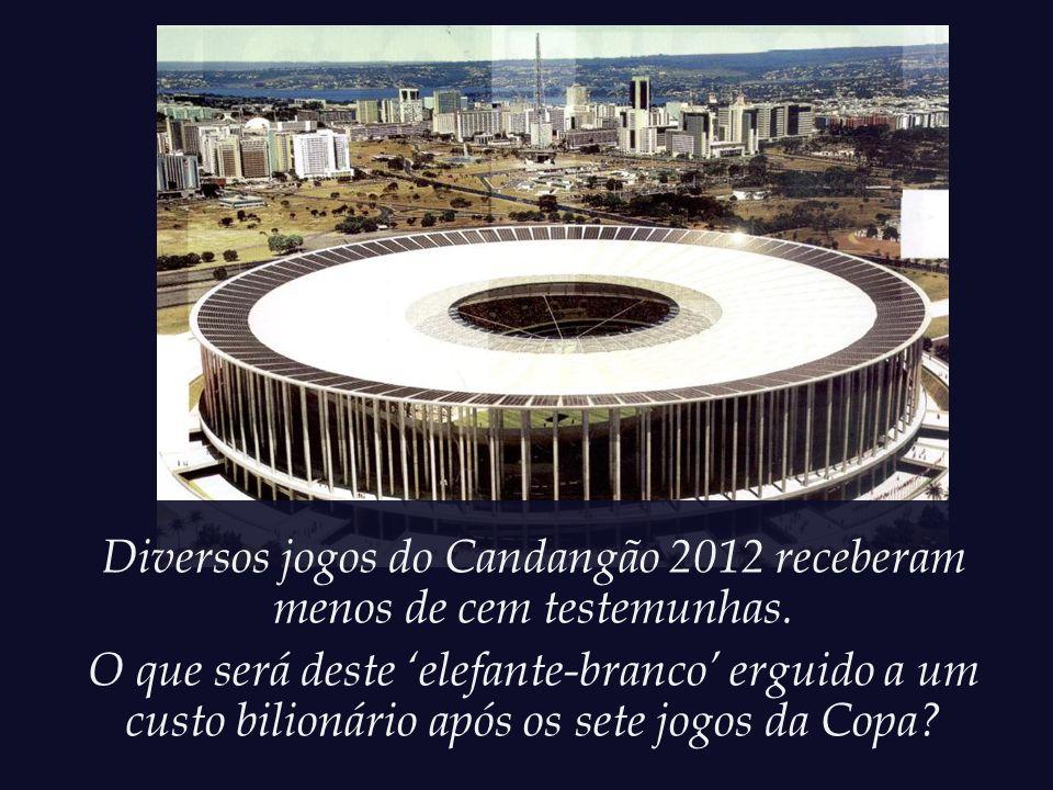 O Estádio Nacional da Vergonha tem capacidade prevista para 72 mil pessoas. O público do Candangão 2012, torneio local, foi de apenas 33.209 pagantes