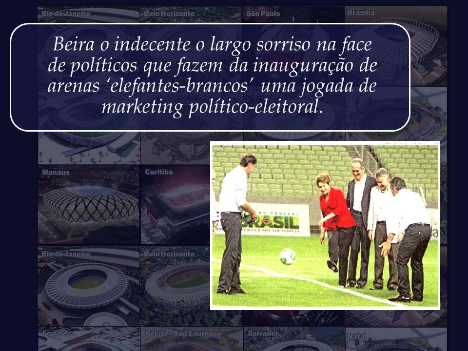 Que o Estádio Nacional da Vergonha em Brasília, e os demais elefantes-brancos erguidos com o nosso suado dinheiro, sirvam ao menos para nos alertar pa