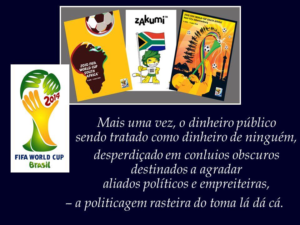 Mas, para a surpresa da entidade, o governo brasileiro apresentou um projeto contemplando não oito, mas doze cidades-sede; – o que inclui gastos astro